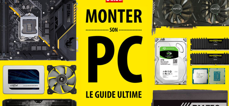Monter son PC : le guide ultime